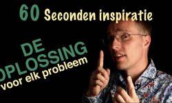 De oplossing voor elk probleem - 60 sec inspiratie