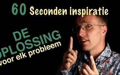 De oplossing voor elk probleem – 60 sec inspiratie