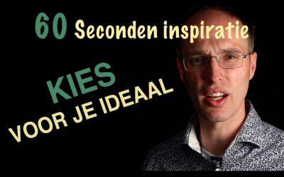 Kies voor je ideaal – 60 sec inspiratie